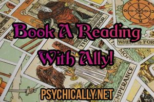 BOOK A PSYCHIC TAROT CARD READING WITH ALLY!