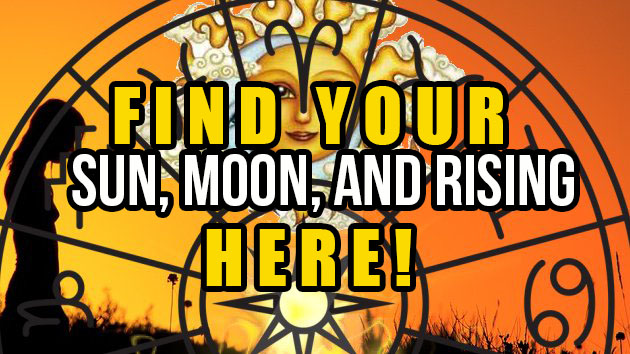 Find Your Sun, Moon, And Rising (Ascendent) Signs HERE!